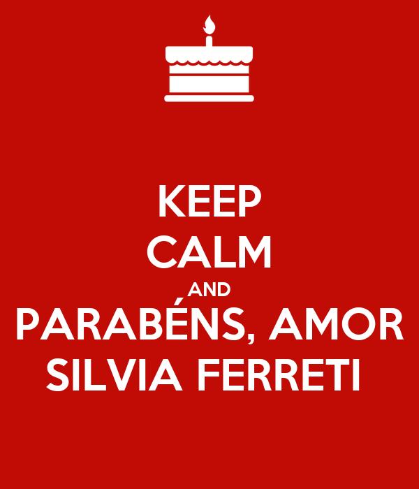 KEEP CALM AND PARABÉNS, AMOR SILVIA FERRETI