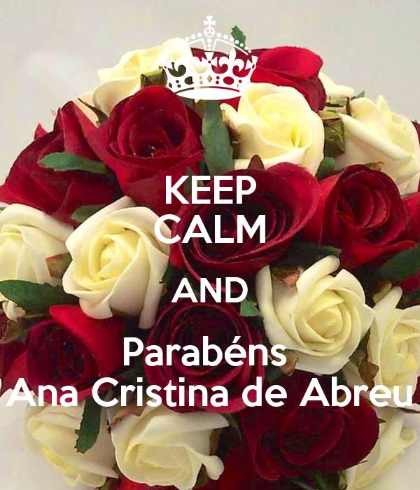KEEP CALM AND Parabéns  Ana Cristina de Abreu