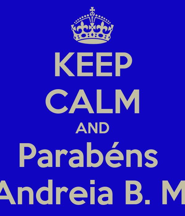 KEEP CALM AND Parabéns  Andreia B. M.