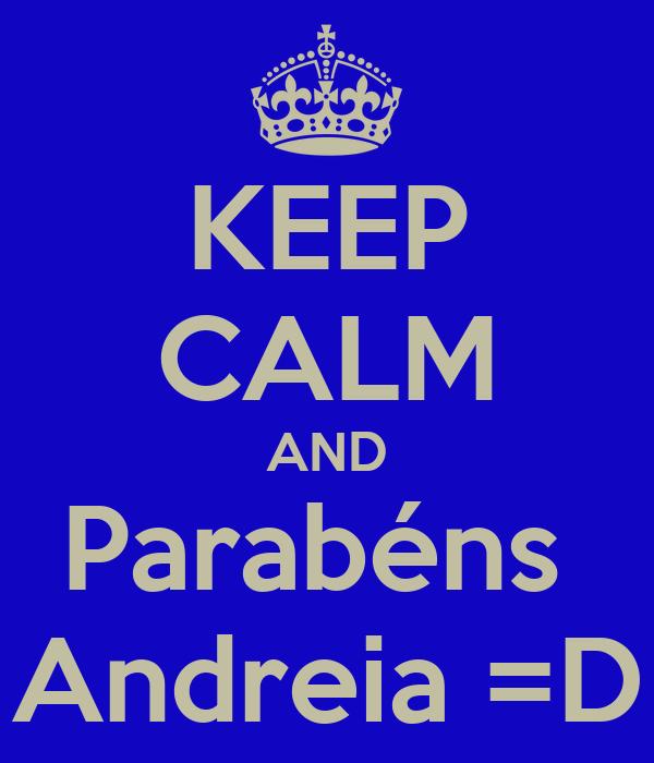 KEEP CALM AND Parabéns  Andreia =D