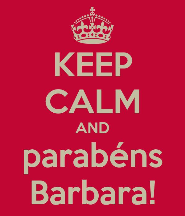 KEEP CALM AND parabéns Barbara!