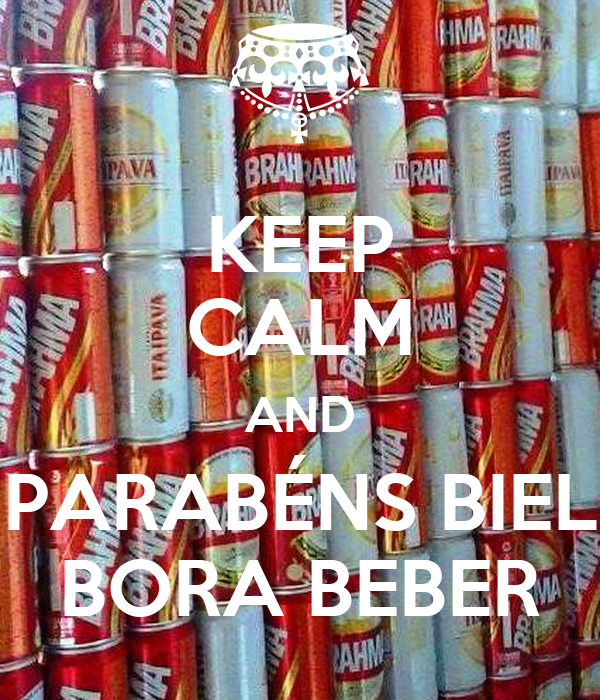 KEEP CALM AND PARABÉNS BIEL BORA BEBER