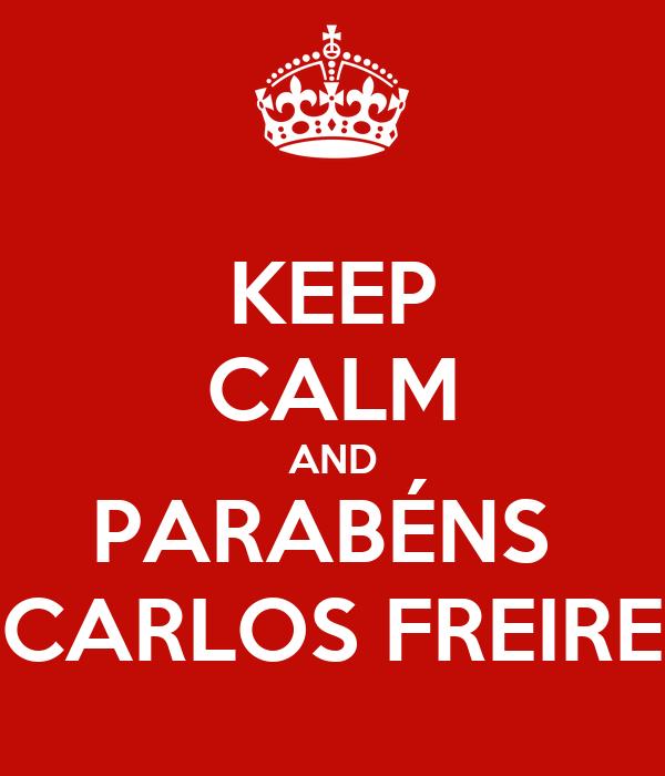 KEEP CALM AND PARABÉNS  CARLOS FREIRE