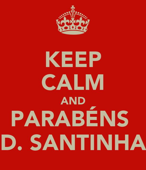 KEEP CALM AND PARABÉNS  D. SANTINHA