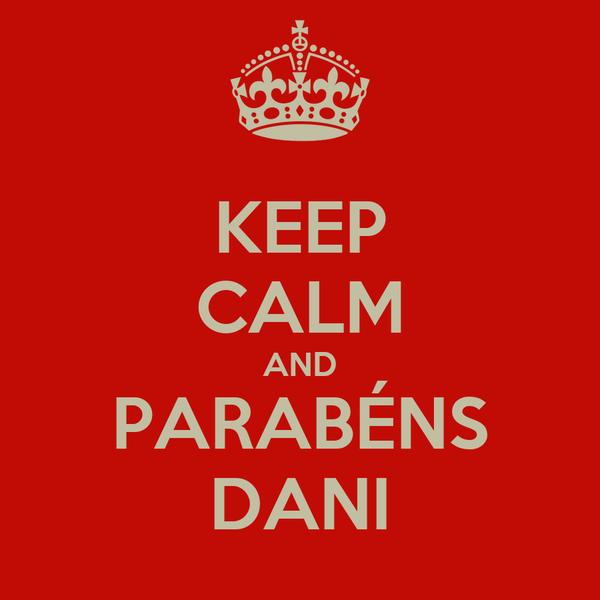 KEEP CALM AND PARABÉNS DANI
