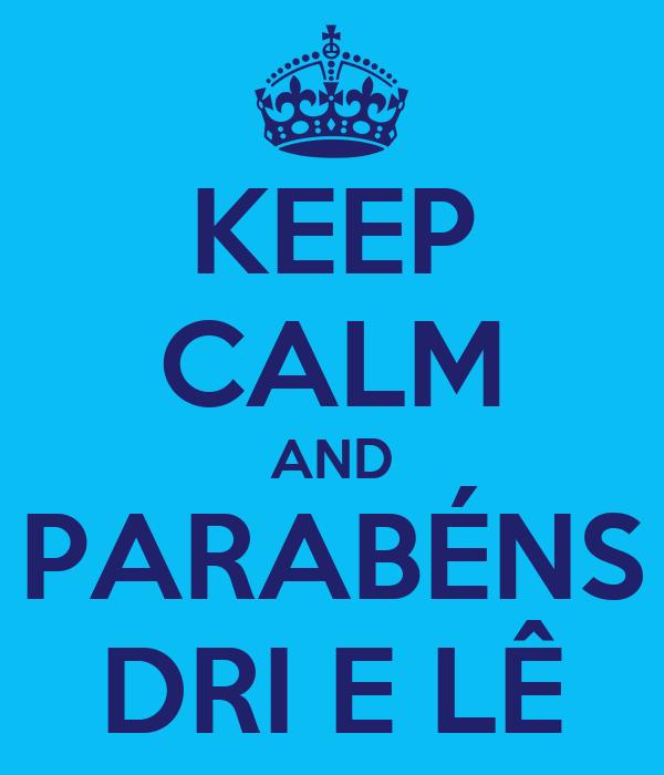KEEP CALM AND PARABÉNS DRI E LÊ