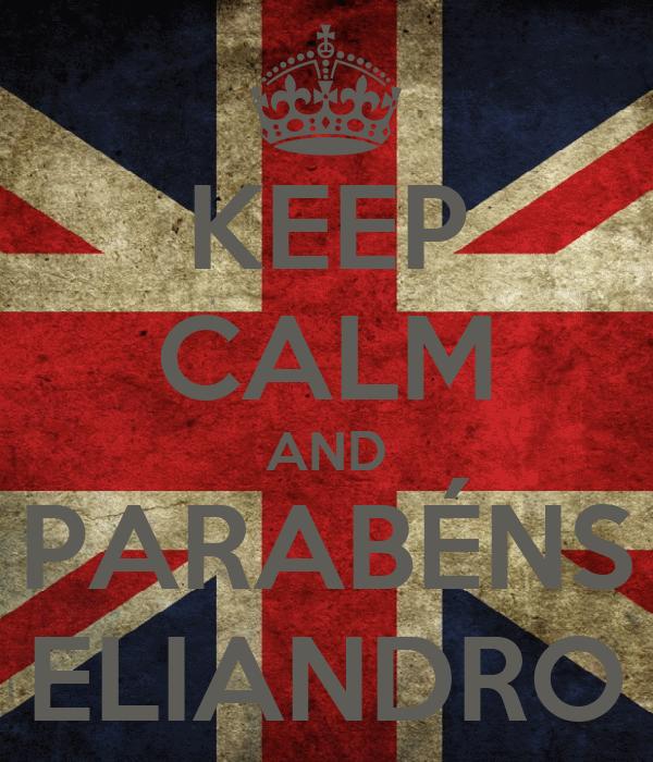 KEEP CALM AND PARABÉNS ELIANDRO