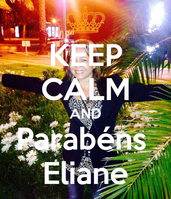 KEEP CALM AND Parabéns  Eliane