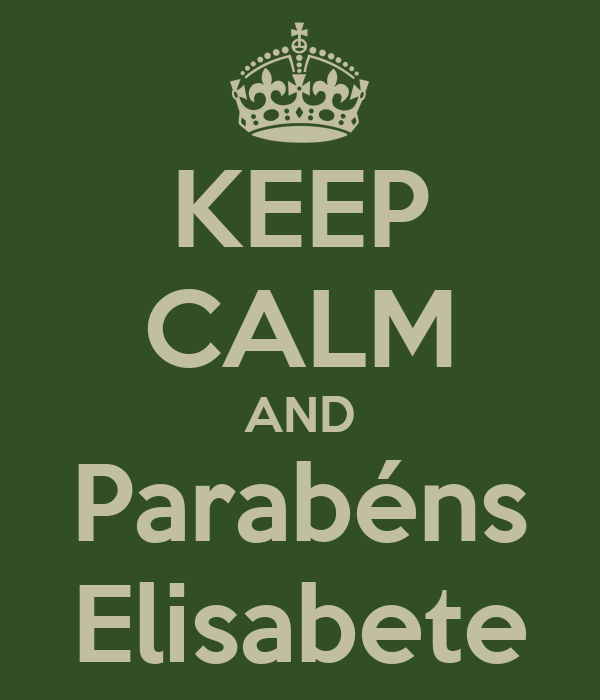 KEEP CALM AND Parabéns Elisabete