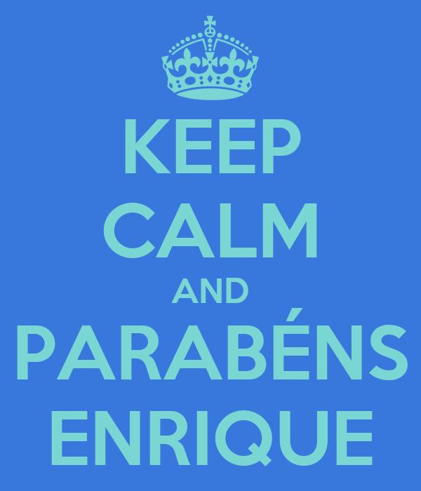 KEEP CALM AND PARABÉNS ENRIQUE