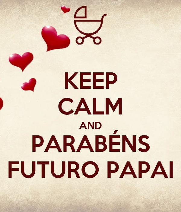 KEEP CALM AND PARABÉNS FUTURO PAPAI