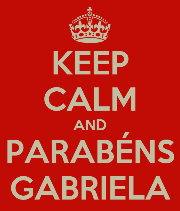 KEEP CALM AND PARABÉNS GABRIELA