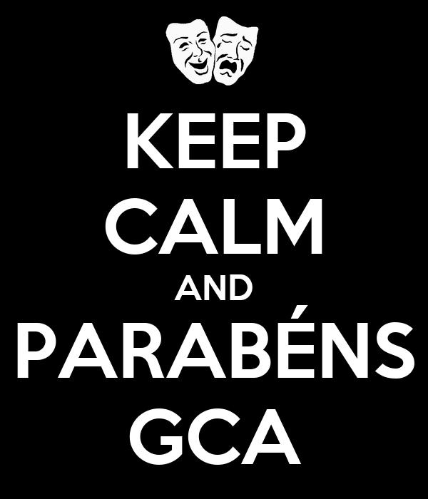 KEEP CALM AND PARABÉNS GCA