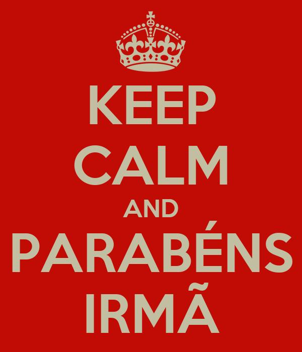 KEEP CALM AND PARABÉNS IRMÃ