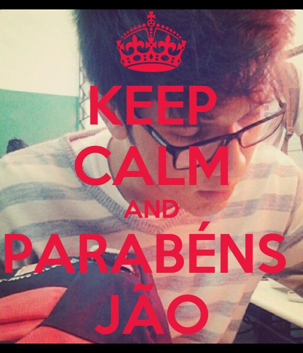 KEEP CALM AND PARABÉNS  JÃO