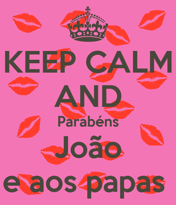 KEEP CALM AND Parabéns João e aos papas