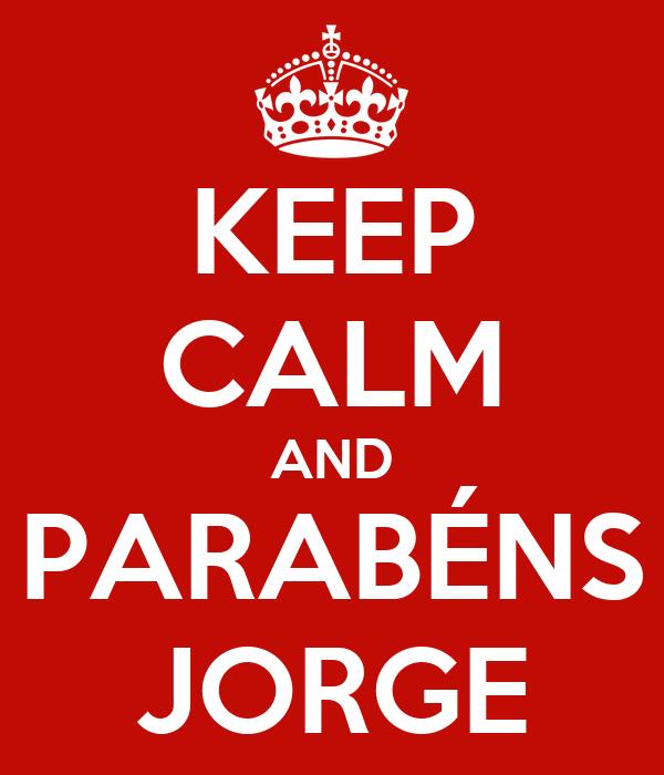 KEEP CALM AND PARABÉNS JORGE