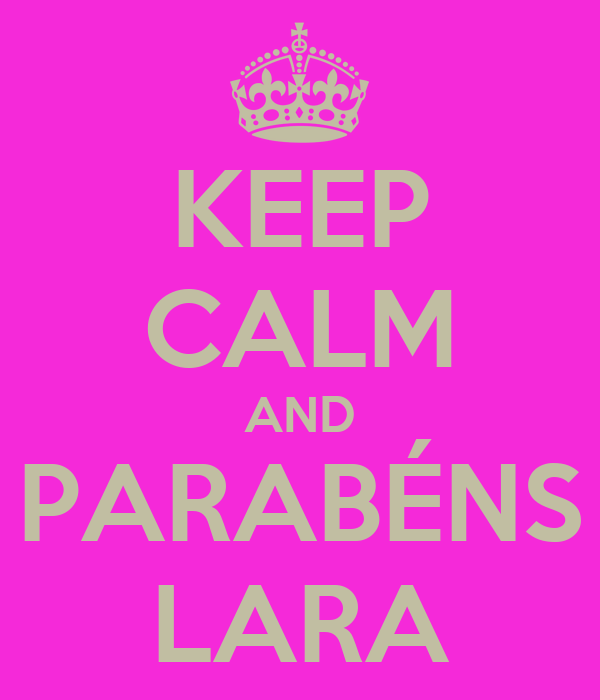 KEEP CALM AND PARABÉNS LARA