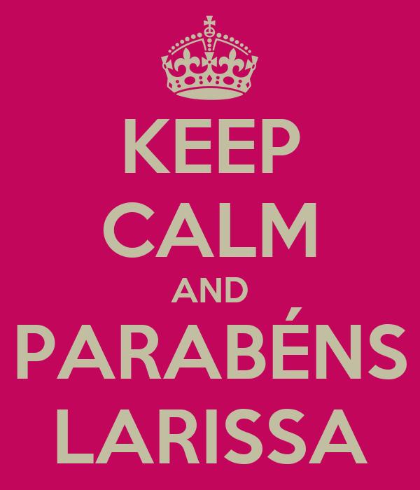 KEEP CALM AND PARABÉNS LARISSA