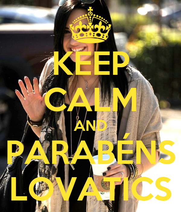 KEEP CALM AND PARABÉNS LOVATICS