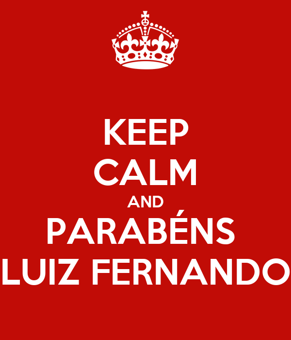 KEEP CALM AND PARABÉNS  LUIZ FERNANDO