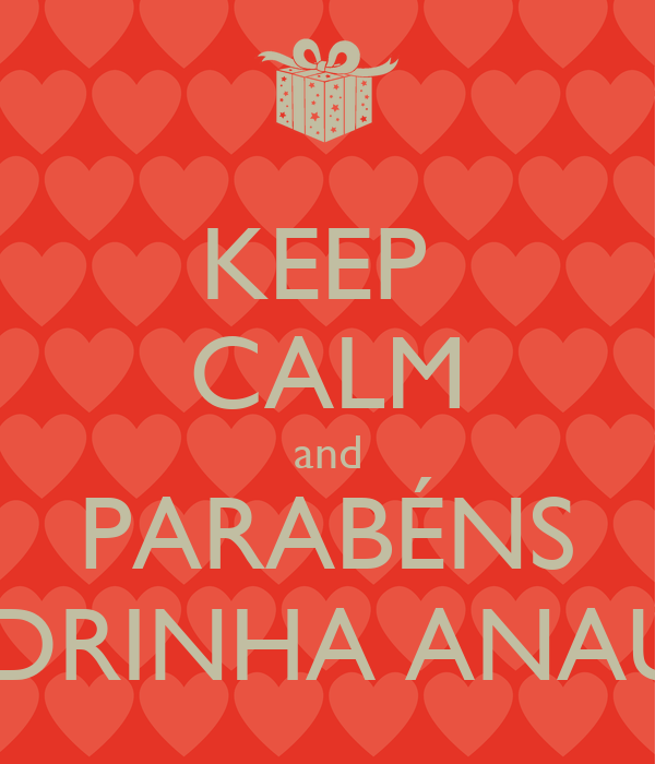 KEEP  CALM and PARABÉNS MADRINHA ANAURY