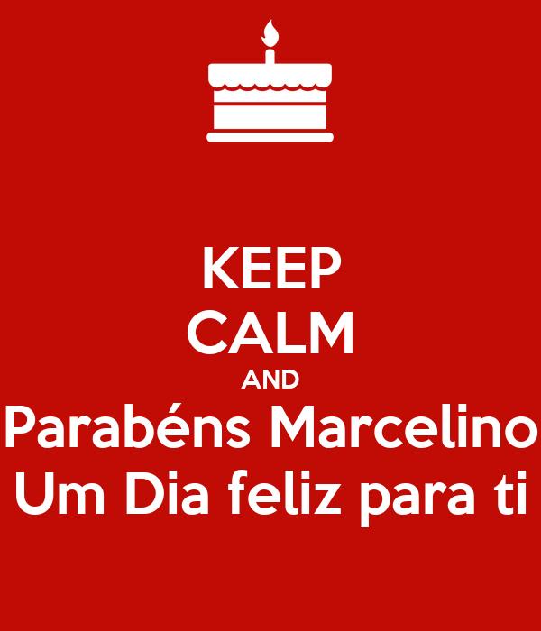 KEEP CALM AND Parabéns Marcelino Um Dia feliz para ti