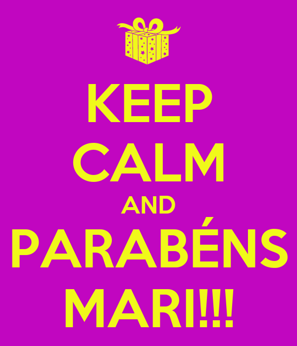 KEEP CALM AND PARABÉNS MARI!!!