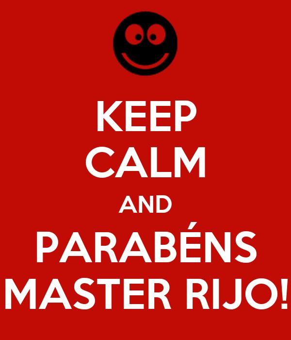 KEEP CALM AND PARABÉNS MASTER RIJO!