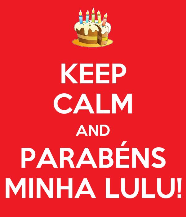 KEEP CALM AND PARABÉNS MINHA LULU!