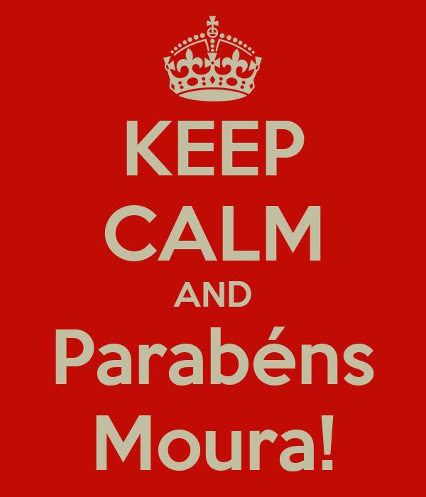 KEEP CALM AND Parabéns Moura!