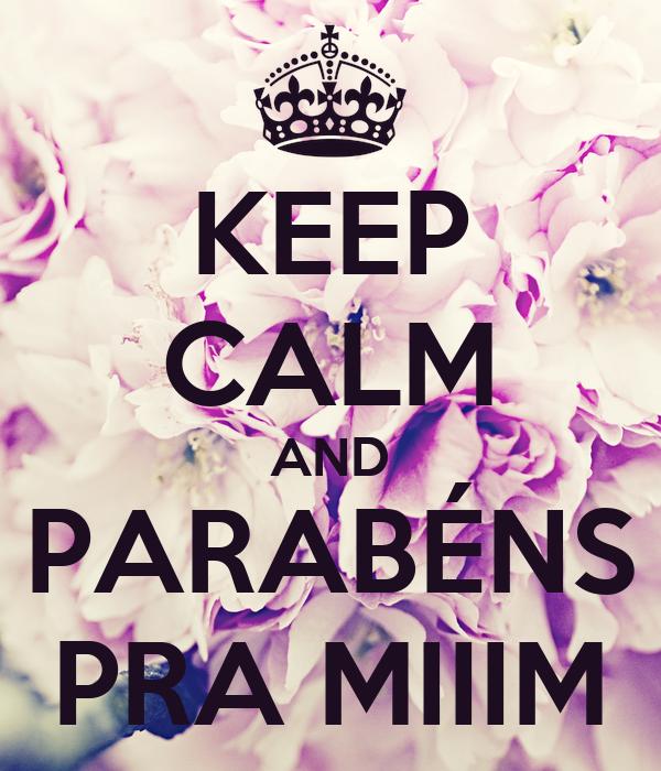KEEP CALM AND PARABÉNS PRA MIIIM
