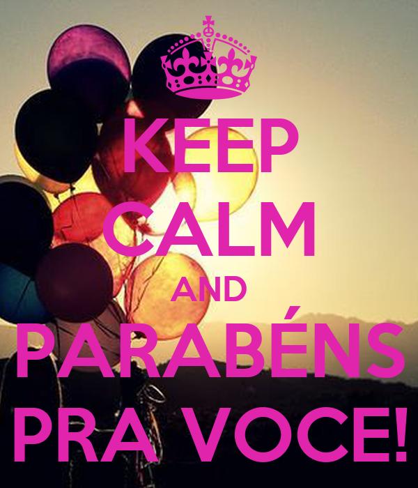 KEEP CALM AND PARABÉNS PRA VOCE!