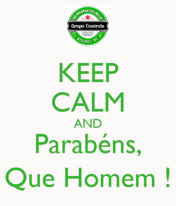 KEEP CALM AND Parabéns, Que Homem !