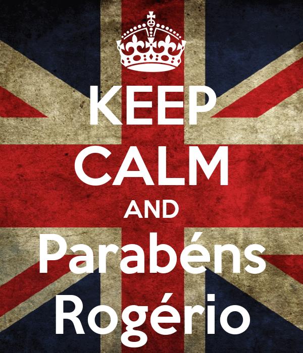 KEEP CALM AND Parabéns  Rogério
