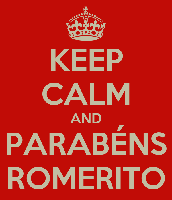 KEEP CALM AND PARABÉNS ROMERITO