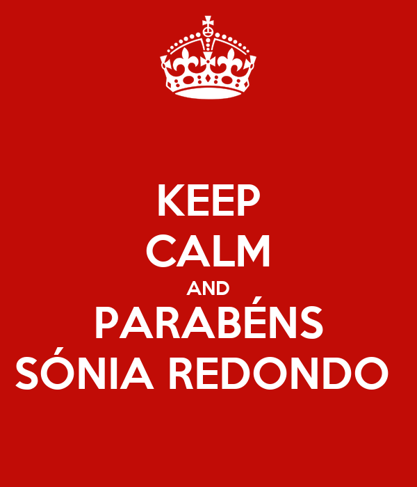 KEEP CALM AND PARABÉNS SÓNIA REDONDO