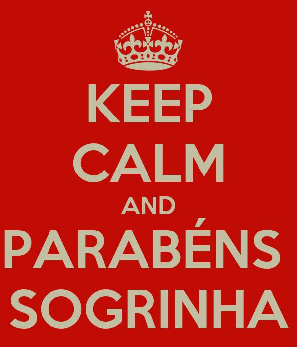 KEEP CALM AND PARABÉNS  SOGRINHA