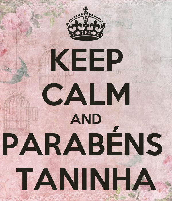 KEEP CALM AND PARABÉNS  TANINHA