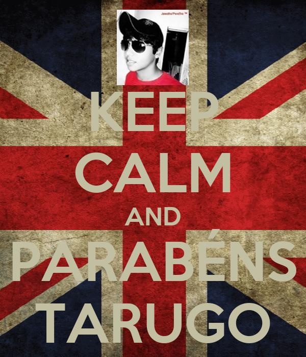 KEEP CALM AND PARABÉNS TARUGO