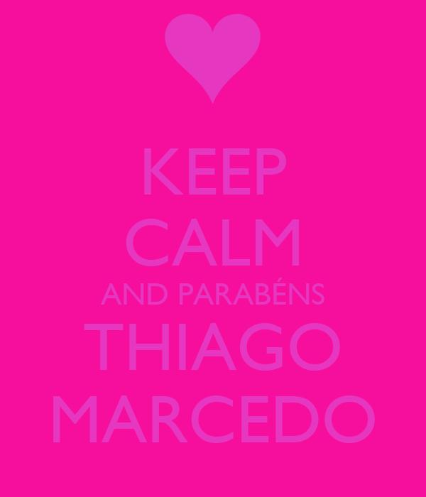 KEEP CALM AND PARABÉNS THIAGO MARCEDO