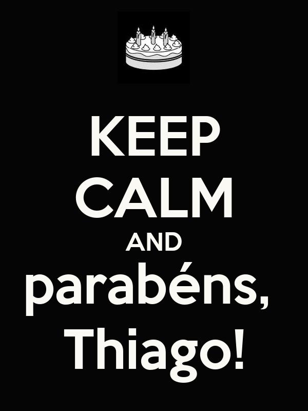KEEP CALM AND parabéns,  Thiago!