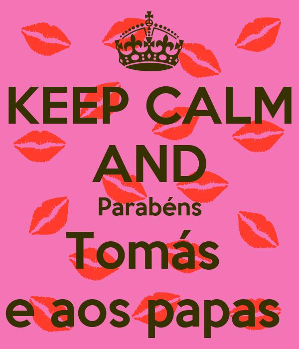 KEEP CALM AND Parabéns Tomás  e aos papas
