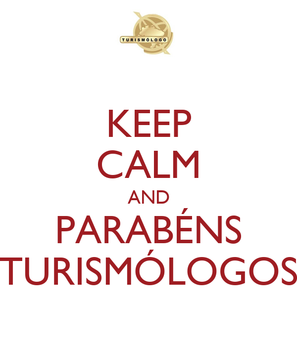 KEEP CALM AND PARABÉNS TURISMÓLOGOS