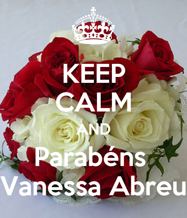 KEEP CALM AND Parabéns  Vanessa Abreu