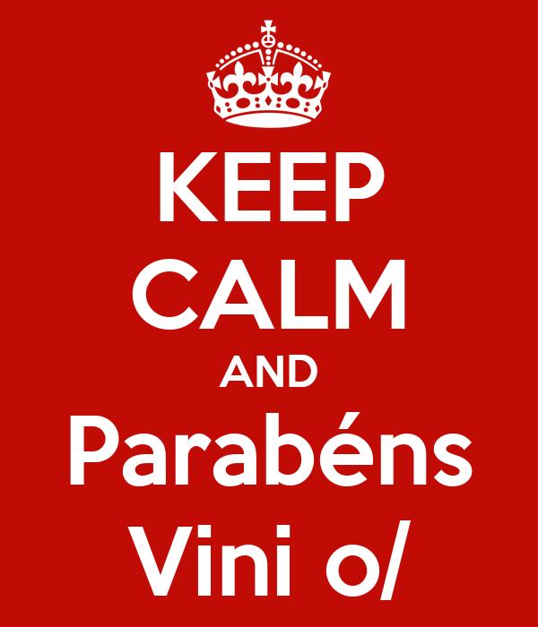 KEEP CALM AND Parabéns Vini o/