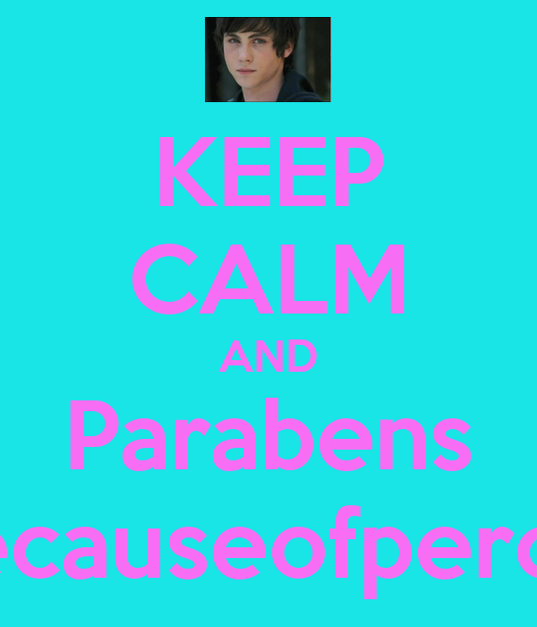 KEEP CALM AND Parabens becauseofpercy