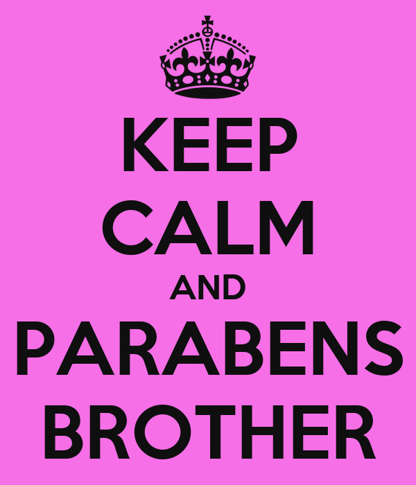 KEEP CALM AND PARABENS BROTHER