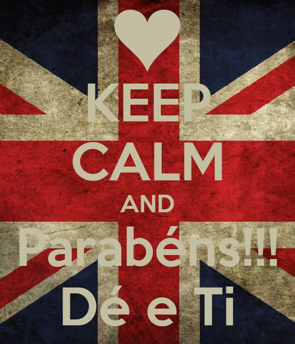 KEEP CALM AND Parabéns!!! Dé e Ti