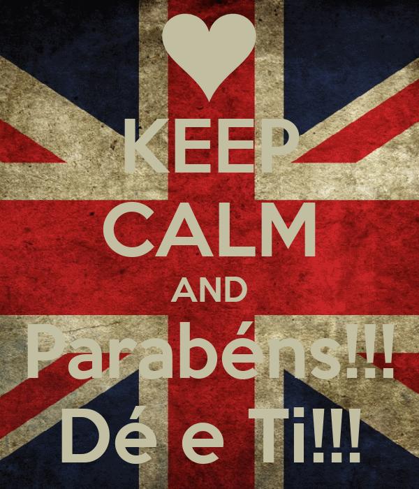KEEP CALM AND Parabéns!!! Dé e Ti!!!
